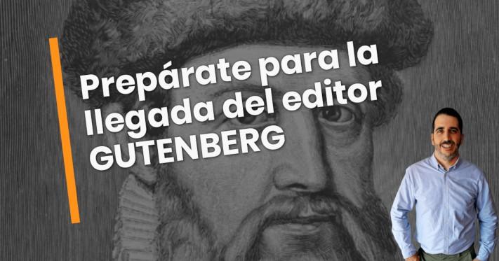 Prepárate para Gutenberg